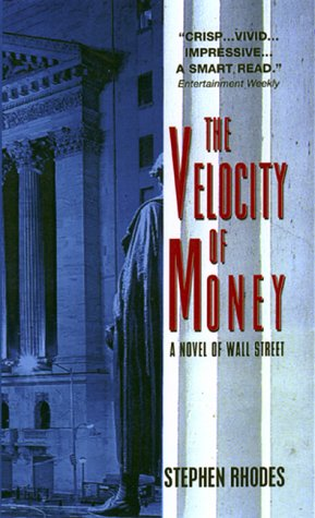 The Velocity of Money: A Novel of Wall Street, Stephen Rhodes