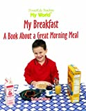 img - for My Breakfast: A Book About a Great Morning Meal (My World) book / textbook / text book