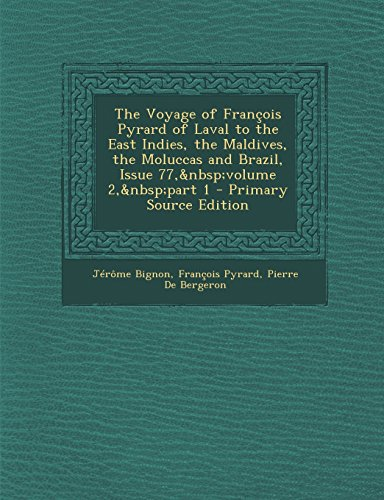 The Voyage of Francois Pyrard of Laval to the East Indies, the Maldives, the Moluccas and Brazil, Issue 77, Volume 2, Part 1 - Primary Source Edition