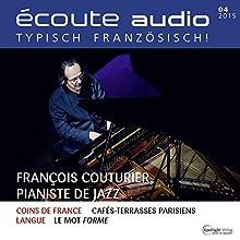 Écoute audio - François Couturier, pianiste de jazz. 4/2015: Französisch lernen Audio - Der Jazzpianist François Couturier (       ungekürzt) von div. Gesprochen von: div.