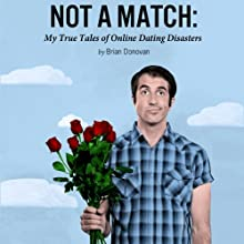 Not a Match: My True Tales of Online Dating Disasters Audiobook by Brian Donovan Narrated by Ax Norman