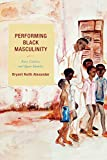 Performing Black Masculinity: Race, Culture, and Queer Identity (Crossroads in Qualitative Inquiry)