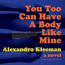 You Too Can Have a Body Like Mine: A Novel (       UNABRIDGED) by Alexandra Kleeman Narrated by Kelly Pruner