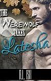 The Werewolf Takes Latesha (BWWM Interracial Shifter Romance)