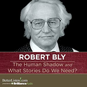 The Human Shadow and What Stories Do We Need? | [Robert Bly]