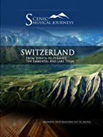 Naxos Scenic Musical Journeys Switzerland From Zurich to Zermatt, The Emmental and Lake Thum
