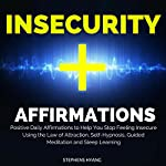 Insecurity Affirmations: Positive Daily Affirmations to Help You Stop Feeling Insecure Using the Law of Attraction, Self-Hypnosis, Guided Meditation and Sleep Learning | Stephens Hyang