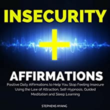 Insecurity Affirmations: Positive Daily Affirmations to Help You Stop Feeling Insecure Using the Law of Attraction, Self-Hypnosis, Guided Meditation and Sleep Learning  by Stephens Hyang Narrated by Rhiannon Angell