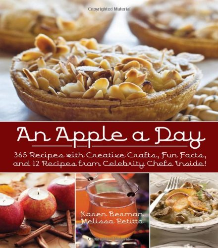 An Apple A Day: 365 Recipes with Creative Crafts, Fun Facts, and 12 Recipes from Celebrity Chefs Inside! by Karen Berman, Melissa Petitto