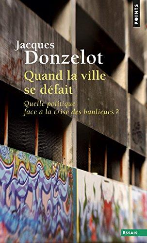 Quand La Ville Se D'Fait . Quelle Politique Face La Crise Des Banlieues ? (English and French Edition)