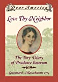 Dear America: Love Thy Neighbor: Th E Tory Diary Of Prudence Emerson