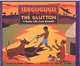 Sebgugugu the Glutton: A Bantu Tale from Rwanda