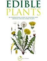 Edible Plants: An inspirational guide to choosing and growing unusual edible plants