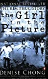 img - for THE GIRL IN THE PICTURE - THE REMARKABLE STORY OF VIETNAM'S MOST FAMOUS CASUALTY book / textbook / text book
