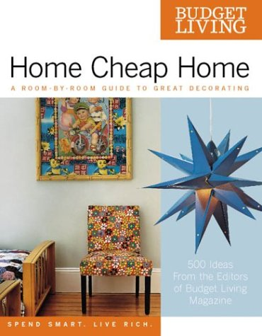 Budget Living Home Cheap Home: A Room-by-Room Guide to Great Decorating