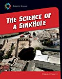 The Science of a Sink Hole (21st Century Skills Library: Disaster Science)