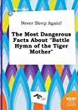 img - for Never Sleep Again! the Most Dangerous Facts about Battle Hymn of the Tiger Mother book / textbook / text book