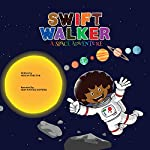 Swift Walker: A Space Adventure: Swift Walker Science and Geography Books for Kids, Book 3   Verlyn Tarlton