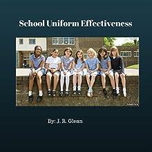 School Uniform Effectiveness | Livre audio Auteur(s) : J. R. Glenn Narrateur(s) : Jon Turner