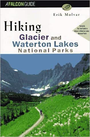 Hiking Glacier and Waterton Lakes National Parks: Formerly, the Trail Guide to Glacier and Waterton Lakes National Parks (Falcon Guide)