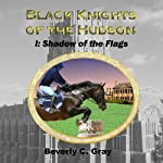 Shadow of the Flags: Black Knights of the Hudson, Book I (       UNABRIDGED) by Beverly C. Gray Narrated by Steven Roy Grimsley
