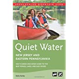 Quiet Water New Jersey and Eastern Pennsylvania: AMC's Canoe and Kayak Guide to the Best Ponds, Lakes, and Easy...