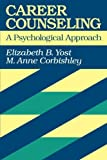 img - for Career Counseling: A Psychological Approach by Yost, Elizabeth B., Corbishley, M. Anne (1997) Paperback book / textbook / text book