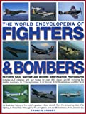 The World Encyclopedia of Fighters & Bombers: An Illustrated History of The World's Greatest Military Aircraft, From the Pioneering Days of Air Fighting in World War I Through to the Jet Fighters and Stealth Bombers of the Present Day