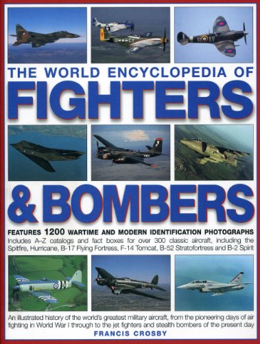 The World Encyclopedia of Fighters and Bombers: An Illustrated History of the World's Greatest Military Aircraft, from the Pioneering Days of Air ... and Stealth Bombers of the Present Day