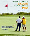 Think Like a Caddie...Play Like a Pro...