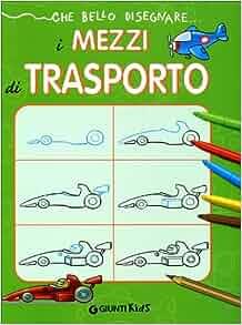 Che bello disegnare i mezzi di trasporto: 9788809054554
