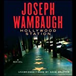 Hollywood Station: A Novel (       UNABRIDGED) by Joseph Wambaugh Narrated by Adam Grupper