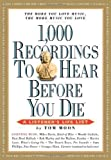 1000 Recordings to Hear Before You Die: A Listener's Life List (1,000    Before You Die Books) by Tom Moon published by Workman Publishing (2008)
