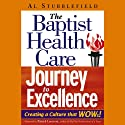 The Baptist Health Care Journey to Excellence: Creating a Culture that WOWs! (       UNABRIDGED) by Al Stubblefield Narrated by Larry Wayne