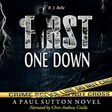 First One Down: A Paul Sutton Novel, Volume 1 Audiobook by R.J. Belle Narrated by Chris Andrew Ciulla