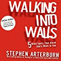 Walking into Walls: 5 Blind Spots That Block God's Work in You (       UNABRIDGED) by Stephen Arterburn Narrated by Stephen Arterburn