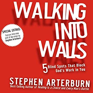 Walking into Walls: 5 Blind Spots That Block God's Work in You | [Stephen Arterburn]