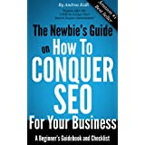 The Newbie's Guide on How to Conquer SEO for Your Business: A Beginner's Guidebook and Checklist ~ Andrea Kalli