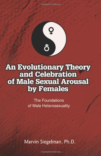 An Evolutionary Theory and Celebration of Male Sexual Arousal by Females The Foundations of Male Heterosexuality [Siegelman, Marvin] (Tapa Blanda)