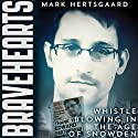 Bravehearts: Whistle-Blowing in the Age of Snowden Audiobook by Mark Hertsgaard Narrated by Reid Armbruster