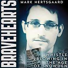 Bravehearts: Whistle-Blowing in the Age of Snowden | Livre audio Auteur(s) : Mark Hertsgaard Narrateur(s) : Reid Armbruster