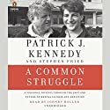 A Common Struggle: A Personal Journey Through the Past and Future of Mental Illness and Addiction (       UNABRIDGED) by Patrick J. Kennedy, Stephen Fried Narrated by Johnny Heller