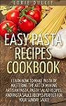 Easy Pasta Recipes Cookbook: Learn Ho...