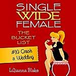 Crash a Wedding: Single Wide Female: The Bucket List #10 | Lillianna Blake,P. Seymour