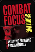 Combat Focus Shooting: Intuitive Shooting Fundamentals by ICE Publishing