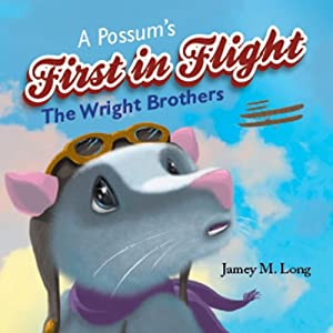 A Possum's First in Flight: The Wright Brothers | [Jamey M. Long]