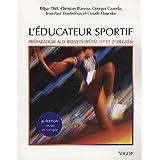 L'éducateur sportif : Préparation aux brevets d'Etat d'éducateur sportif (1er et 2e degrés) et au brevet professionnel...