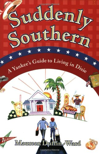 Suddenly Southern: A Yankee'S Guide To Living In Dixie