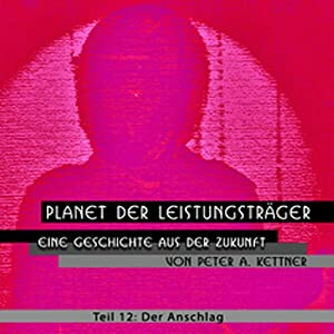 Der Anschlag (Planet der Leistungsträger 12 ) Hörbuch