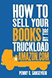 img - for How To Sell Your Books By The Truckload On Amazon.com book / textbook / text book